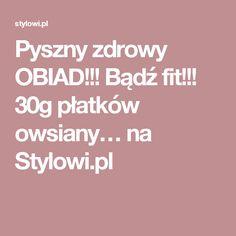 Pyszny zdrowy OBIAD!!! Bądź fit!!! 30g płatków owsiany… na Stylowi.pl