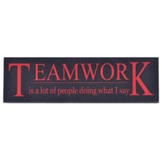 Plaque - Teamwork Funny Signs, Teamwork, Sayings, Lyrics, Word Of Wisdom, Novelty Signs, Quotations, Qoutes, Proverbs
