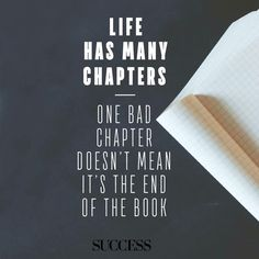 Life has many chapters...One Bad Chapter Doesn't Mean It's the End of the Book