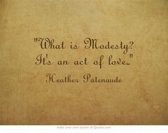 Who's game to attempt a shorter definition? =) http://boutiquenarelle.blogspot.co.nz/2008/09/modesty-act-of-love.html