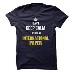 (Deal of the Day) I Cannot Keep Calm, I Work At International Paper Company - Order Now...