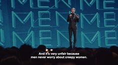 """""""Creepy dudes are everywhere...And it's very unfair because men never worry about creepy women."""" -Aziz Ansari on harassment"""