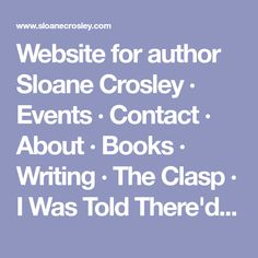Website for author Sloane Crosley · Events · Contact · About · Books · Writing · The Clasp · I Was Told There'd Be Cake · How Did You Get This Number · Other Work You Got This, Author, Number, Events, Writing, Website, Cake, Books, Pie Cake