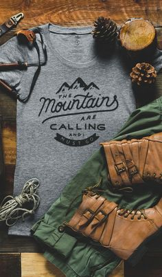 "Love this! ""The Mountains are Calling and I Must Go"" A t-shirt with the famous quote from John Muir, father of the U.S. National Park system."