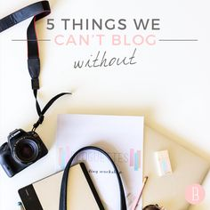 5 Things We Can't Blog Without! #bloguettes