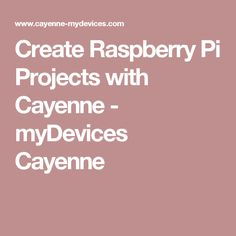 Create Raspberry Pi Projects with Cayenne - myDevices Cayenne