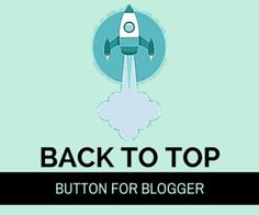 How to Add Rocket roll back to top widget in blogger- At this time, Back to top button is very important for every blog or website. Because with the help of this button readers are easily reached at the top of the post in one single click.