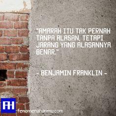 """Amarah itu tak pernah tanpa alasan, tetapi jarang yang alasannya benar.""  - Benjamin Franklin  Visit =>> Fenomenaharimu.com"