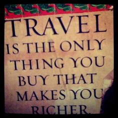 Travel is the only thing you buy that makes you richer! Where are you planning your next holiday?