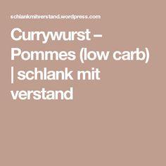 Currywurst – Pommes (low carb) | schlank  mit  verstand