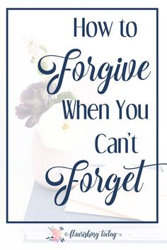 """Have you ever forgiven someone, only to have the """"feelings"""" come up again? Here are a few tips on how to forgive when you can't forget. #forgiveness #relationships"""