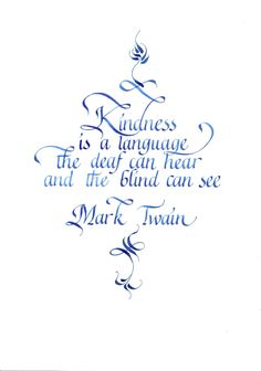 Kindness is the language which the deaf can hear and the blind can see. - Quote by Mark Twain Calligraphy Handwriting, Calligraphy Quotes, Calligraphy Letters, Penmanship, Caligraphy Alphabet, Great Quotes, Quotes To Live By, Me Quotes, Inspirational Quotes