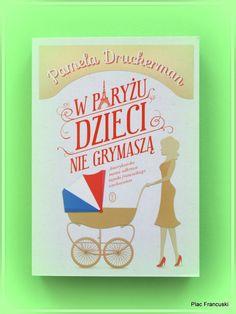 """Książka dla Ciebie i na prezent - """"W  Paryżu dzieci nie grymaszą"""" w księgarni PLAC FRANCUSKI. Napisane łatwym i przyjemnym językiem w formie powieści porównanie francuskiego i anglosaskiego stylu wychowania dzieci. Do którego nam bliżej?  Co możemy wdrożyć w swojej rodzinie? Wnioski każdy wyciągnie sam po lekturze, do której serdecznie zapraszam."""