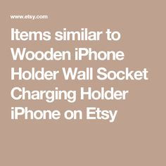 Items similar to Wooden iPhone Holder Wall Socket Charging Holder iPhone on Etsy