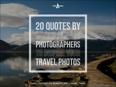 20 Memorable Quotes by World Famous Photographers by Travel World Passport via slideshare