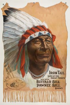 Buffalo Bill & Pawnee Bill Wild West Show poster featuring Iron Tail, Last of the Great Chiefs. c. 1912.