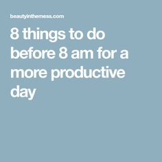 8 things to do before 8 am for a more productive day