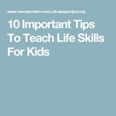 10 Important Tips To Teach Life Skills For Kids