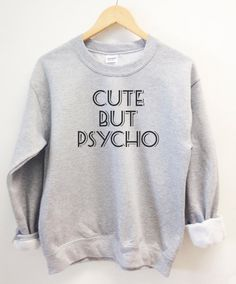 Cute But Psycho funny sweatshirt. Super by SimpleThingsPrints