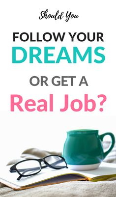 Should I Follow My Dreams or Get A 'Real' Job? - Advice to find the motivation to follow your dreams or get a safe career.