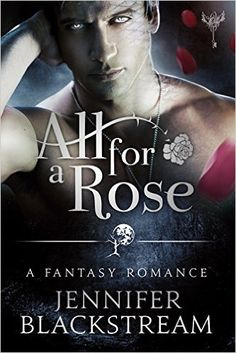 $.99 Amazon.com: All for a Rose: A Romantic Retelling of Beauty and the Beast (The Hidden Kingdom series) eBook: Jennifer Blackstream: Kindle Store