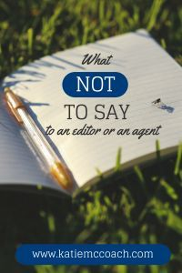How you present yourself to an agent or editior is extremely important. Click to learn what not to say. #writingbiz #writingtips