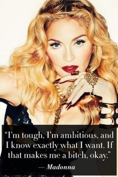 I'm tough, I'm ambitious, and I know exactly what I want. If that makes me a bitch, okay. Picture Quotes.