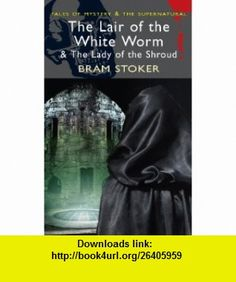 The Lair of the White Worm (with The Lady of the Shroud) (Mystery  Supernatural) (9781840226454) Bram Stoker , ISBN-10: 1840226455  , ISBN-13: 978-1840226454 ,  , tutorials , pdf , ebook , torrent , downloads , rapidshare , filesonic , hotfile , megaupload , fileserve