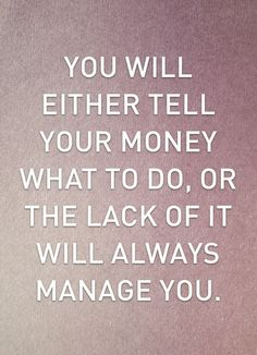 """""""You will either tell your money what to do, or the lack of it will always manage you."""" - Dave Ramsey"""