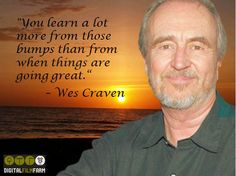 """""""You learn a lot more from those bumps than from when things are going great."""" - Wes Craven #filmmakingquote #filmmakingquotes"""