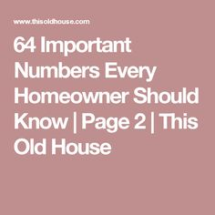 64 Important Numbers Every Homeowner Should Know | Page 2 | This Old House