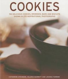 Cookies: 150 delicious cookies, brownies, bars and biscuits shown in 270 inspirational photographs