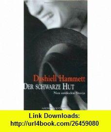 Der schwarze Hut. (9783625209119) Dashiell Hammett , ISBN-10: 362520911X  , ISBN-13: 978-3625209119 ,  , tutorials , pdf , ebook , torrent , downloads , rapidshare , filesonic , hotfile , megaupload , fileserve