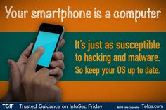 Remember... Your smartphone is a computer, which means it is just as susceptible to hacking and malware.   TGIF- Trusted Guidance on Infosec Friday