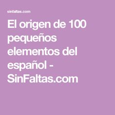 El origen de 100 pequeños elementos del español - SinFaltas.com