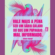 """@instabynina's photo: """"Por favor, não acredite em tudo que você ouve e lê. Não espalhe o que nada acrescenta. Papagaio é bonito em árvore. Silêncio fica bonito em qualquer lugar! ByNina #ditadopopular #frases #ignorância #fofoca #gentechata #silêncio #sabedoria #instabynina"""""""