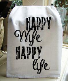 Funny tea towel -Happy Wife Happy Life tea towel - Bride to be kitchen shower gift- Anniversary gift - flour sack towel