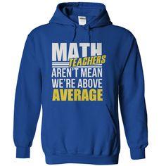 Math Teachers Aren't Mean. We Are Above Average
