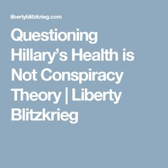 Questioning Hillary's Health is Not Conspiracy Theory | Liberty Blitzkrieg