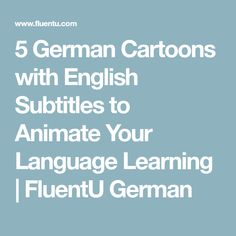5 German Cartoons with English Subtitles to Animate Your Language Learning   FluentU German