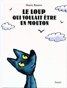 """""""Le loup qui voulait être un mouton"""", Mario Ramos, Editions Pastel, Dés 3 ans"""