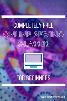 Now that you have your sewing machine and all of your supplies, you�re going to need some classes to help you learn to sew. Here you will find my extensive list of completely free online sewing classes for beginners. I apologize for the length. I added as