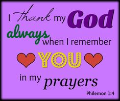 """""""I thank my God always when I remember you in my prayers."""" Philemon 1:4"""