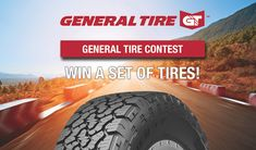 General Tire Contest Enter to Win a set of Tires. Value of $1800 . Contest ends April 20, 2018.  CANADIAN RESIDENTS ONLY