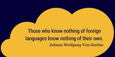 """""""Those who know nothing of foreign languages know nothing of their own."""" ~Johann Wolfgang Von Goethe Alltradis language quotes #language #translation #interpretation #quote"""