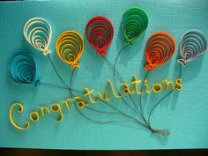 Quilled balloons Congratulations card - by Naomi Reinstatler - member of the NAQG - her own creation