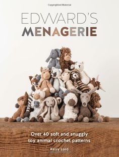 Edward's Menagerie: Over 40 soft and snuggly toy animal crochet patterns: Amazon.co.uk: Kerry Lord: Books