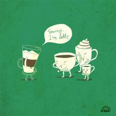 Coffee that always late
