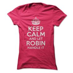 Keep Calm and let Robin handle it! #name #tshirts #ROBIN #gift #ideas #Popular #Everything #Videos #Shop #Animals #pets #Architecture #Art #Cars #motorcycles #Celebrities #DIY #crafts #Design #Education #Entertainment #Food #drink #Gardening #Geek #Hair #beauty #Health #fitness #History #Holidays #events #Home decor #Humor #Illustrations #posters #Kids #parenting #Men #Outdoors #Photography #Products #Quotes #Science #nature #Sports #Tattoos #Technology #Travel #Weddings #Women