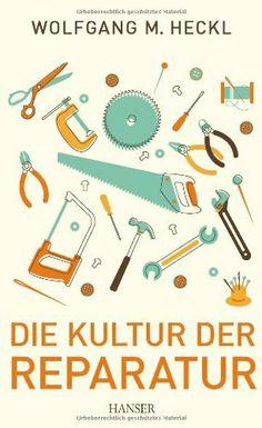 Die Kultur der Reparatur von Wolfgang M. Heckl, http://www.amazon.de/dp/3446436782/ref=cm_sw_r_pi_dp_.Qiotb1J9AQHS